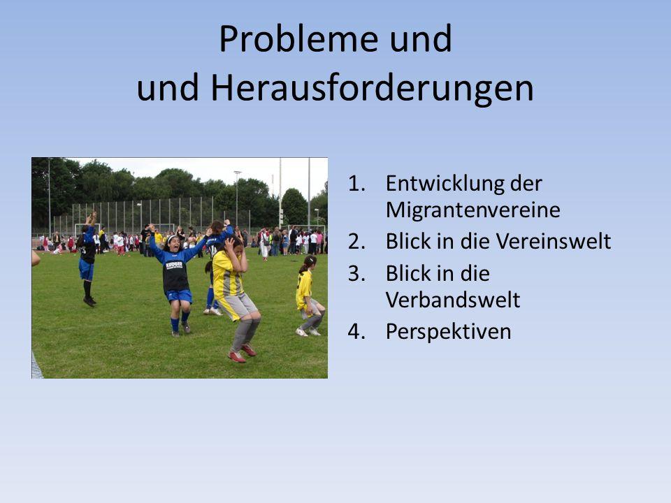 Probleme und und Herausforderungen 1.Entwicklung der Migrantenvereine 2.Blick in die Vereinswelt 3.Blick in die Verbandswelt 4.Perspektiven