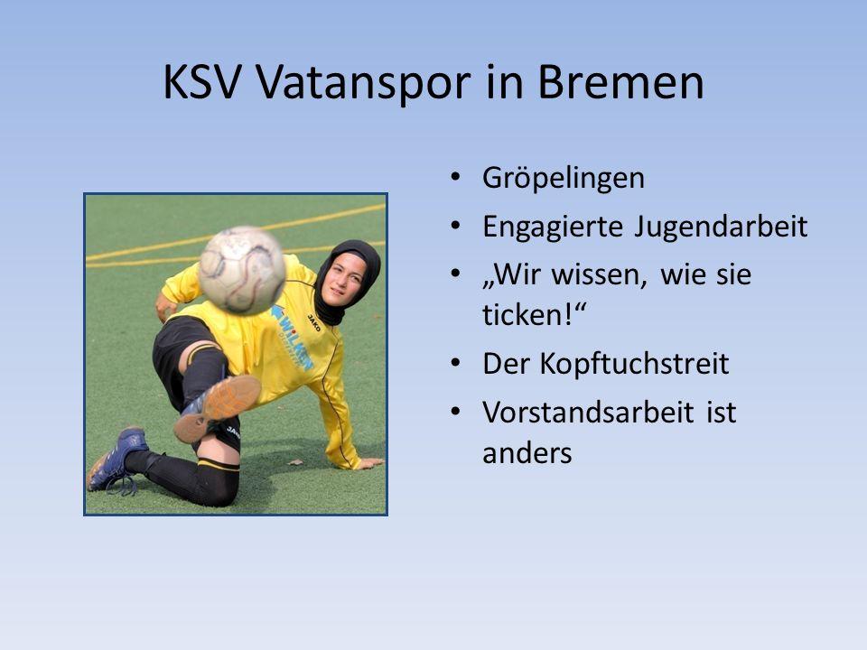 """KSV Vatanspor in Bremen Gröpelingen Engagierte Jugendarbeit """"Wir wissen, wie sie ticken! Der Kopftuchstreit Vorstandsarbeit ist anders"""