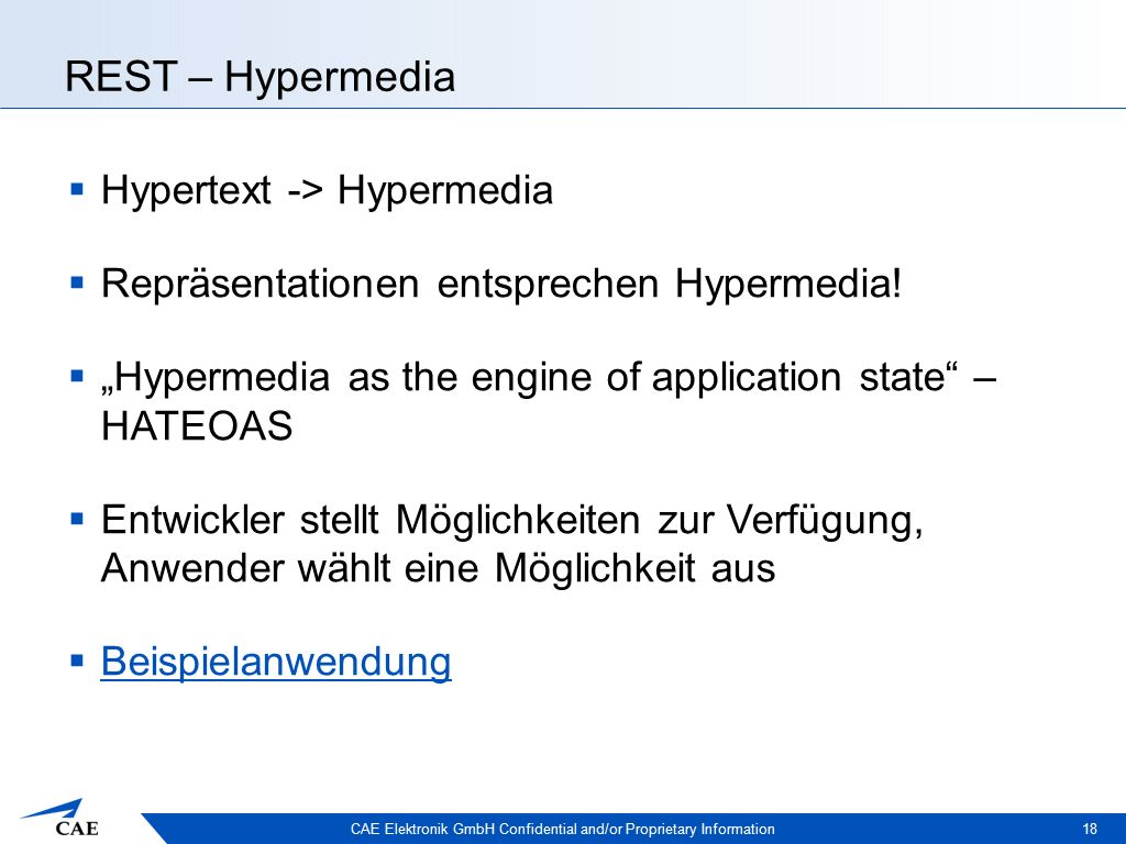 CAE Elektronik GmbH Confidential and/or Proprietary Information REST – Hypermedia  Hypertext -> Hypermedia  Repräsentationen entsprechen Hypermedia!