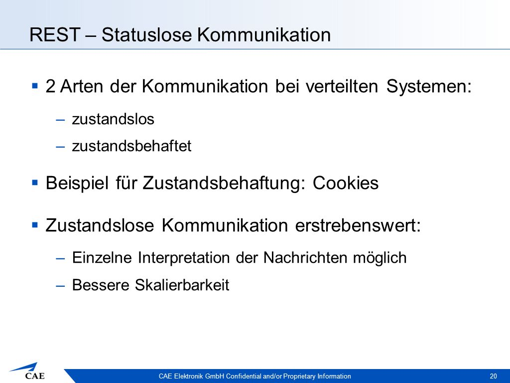 CAE Elektronik GmbH Confidential and/or Proprietary Information REST – Statuslose Kommunikation  2 Arten der Kommunikation bei verteilten Systemen: –