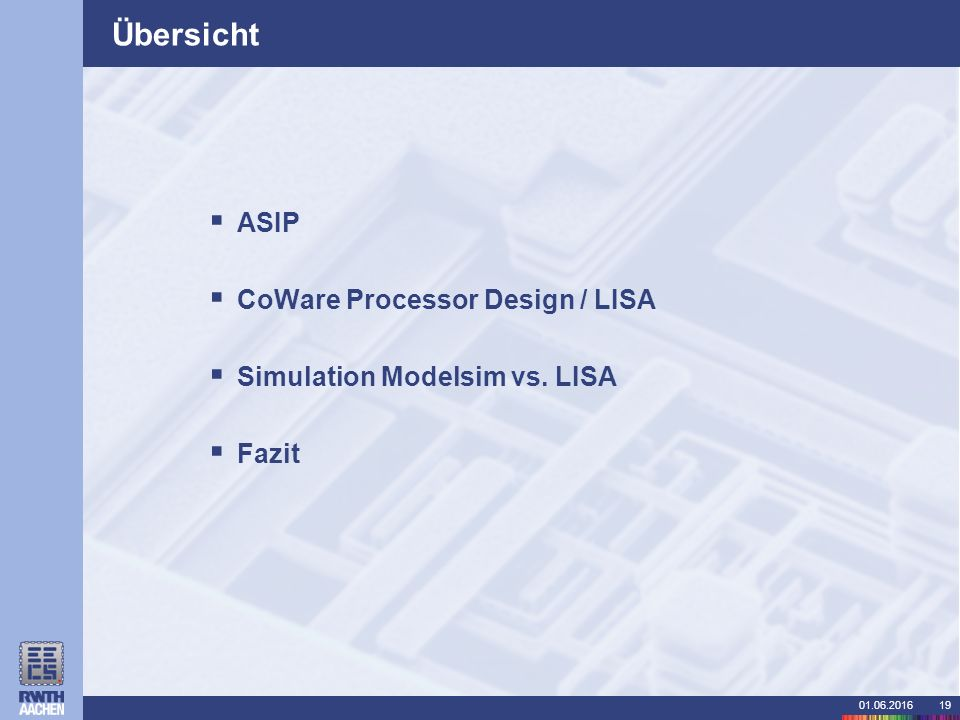 01.06.201619 Übersicht  ASIP  CoWare Processor Design / LISA  Simulation Modelsim vs.