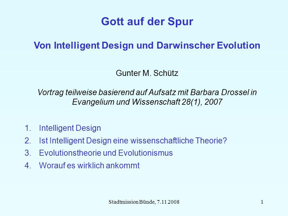 Stadtmission Bünde, 7.11 20081 Gott auf der Spur Von Intelligent Design und Darwinscher Evolution Gunter M. Schütz Vortrag teilweise basierend auf Auf