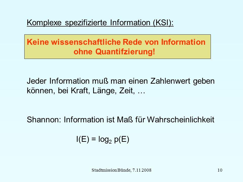 Stadtmission Bünde, 7.11 200810 Komplexe spezifizierte Information (KSI): Keine wissenschaftliche Rede von Information ohne Quantifzierung! Jeder Info