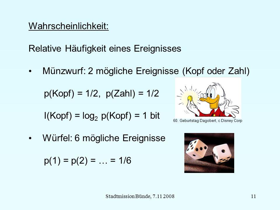 Stadtmission Bünde, 7.11 200811 Wahrscheinlichkeit: Relative Häufigkeit eines Ereignisses Münzwurf: 2 mögliche Ereignisse (Kopf oder Zahl) p(Kopf) = 1