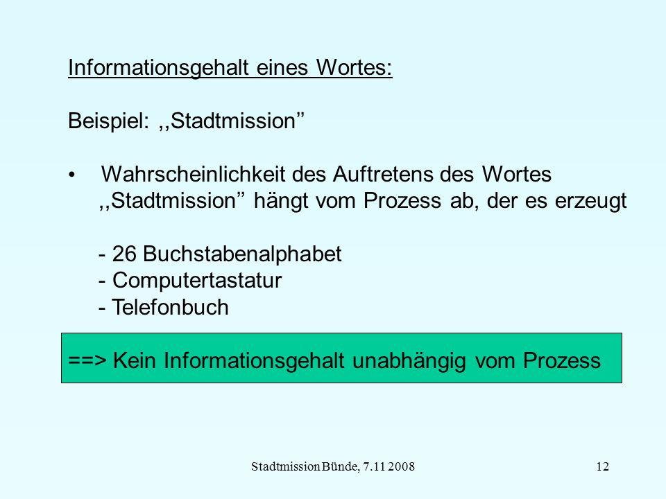 Stadtmission Bünde, 7.11 200812 Informationsgehalt eines Wortes: Beispiel:,,Stadtmission'' Wahrscheinlichkeit des Auftretens des Wortes,,Stadtmission'