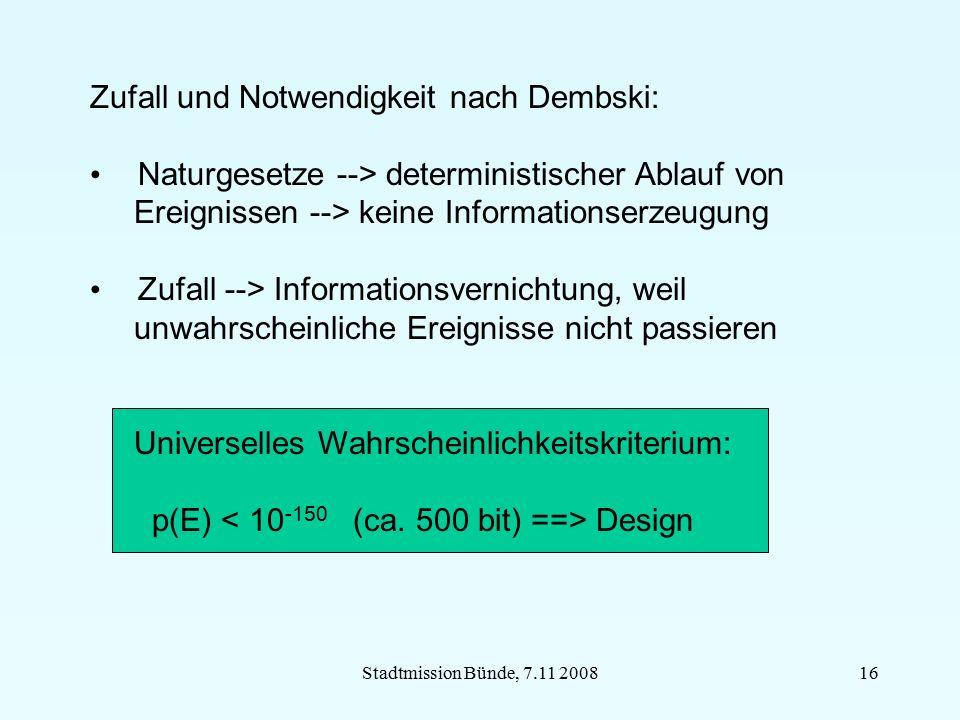 Stadtmission Bünde, 7.11 200816 Zufall und Notwendigkeit nach Dembski: Naturgesetze --> deterministischer Ablauf von Ereignissen --> keine Information