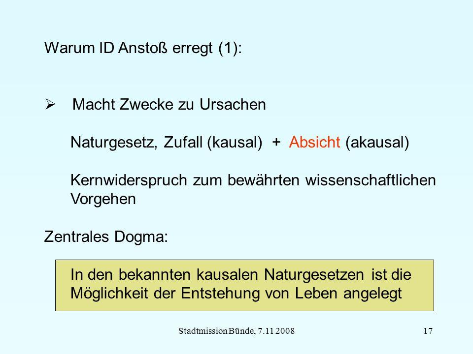 Stadtmission Bünde, 7.11 200817 Warum ID Anstoß erregt (1):  Macht Zwecke zu Ursachen Naturgesetz, Zufall (kausal) + Absicht (akausal) Kernwiderspruc