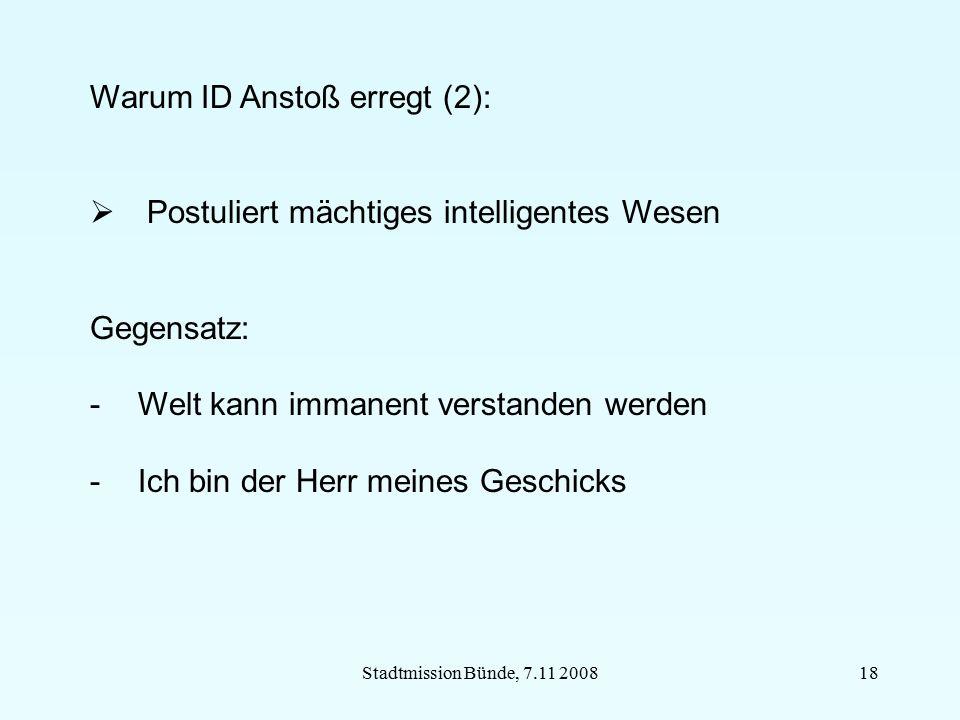 Stadtmission Bünde, 7.11 200818 Warum ID Anstoß erregt (2):  Postuliert mächtiges intelligentes Wesen Gegensatz: -Welt kann immanent verstanden werde
