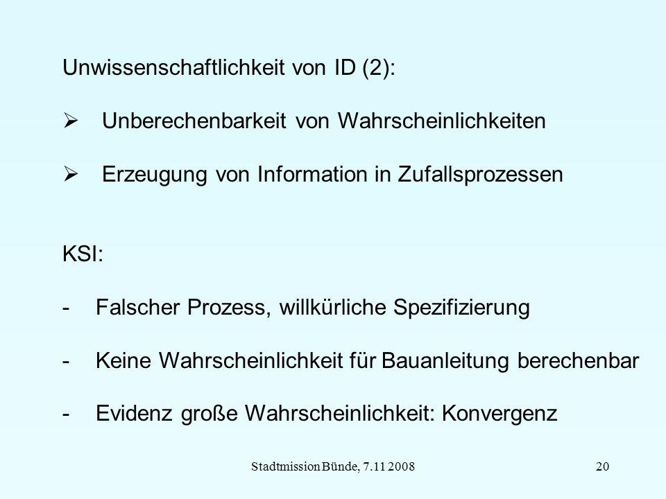 Stadtmission Bünde, 7.11 200820 Unwissenschaftlichkeit von ID (2):  Unberechenbarkeit von Wahrscheinlichkeiten  Erzeugung von Information in Zufalls