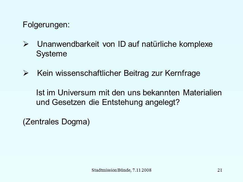 Stadtmission Bünde, 7.11 200821 Folgerungen:  Unanwendbarkeit von ID auf natürliche komplexe Systeme  Kein wissenschaftlicher Beitrag zur Kernfrage