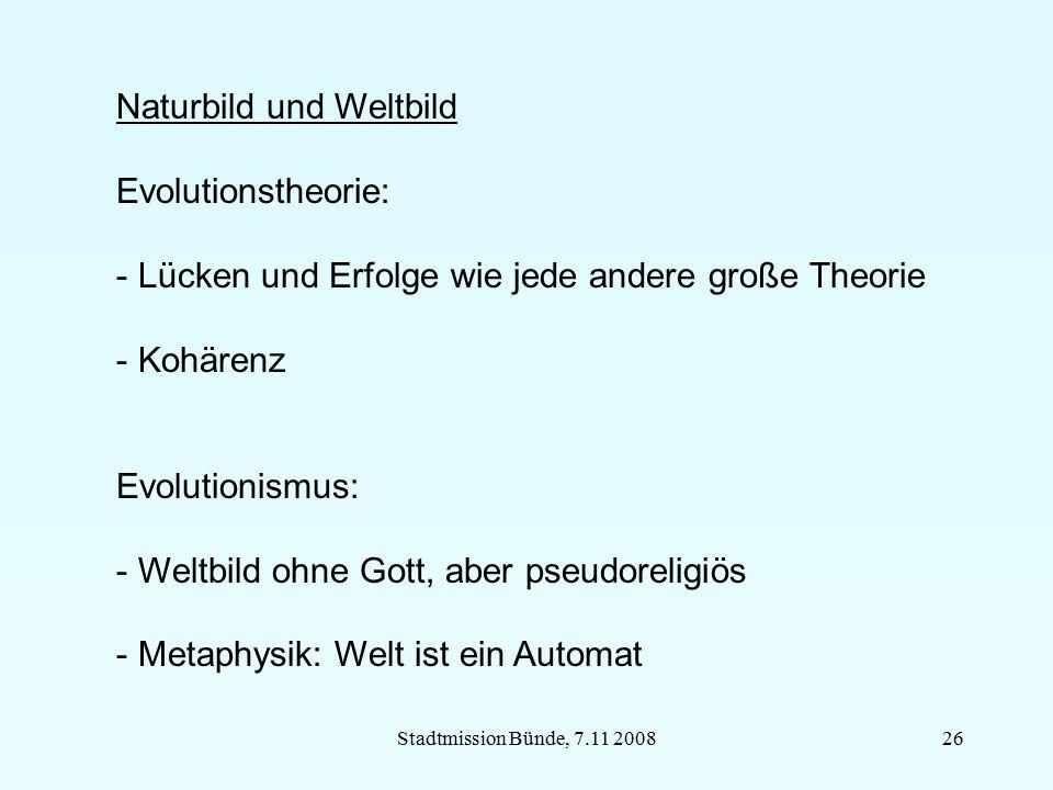 Stadtmission Bünde, 7.11 200826 Naturbild und Weltbild Evolutionstheorie: - Lücken und Erfolge wie jede andere große Theorie - Kohärenz Evolutionismus