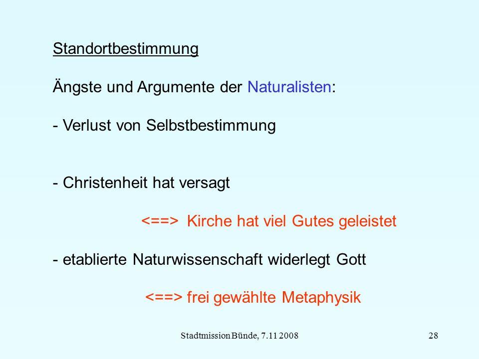 Stadtmission Bünde, 7.11 200828 Standortbestimmung Ängste und Argumente der Naturalisten: - Verlust von Selbstbestimmung - Christenheit hat versagt Ki