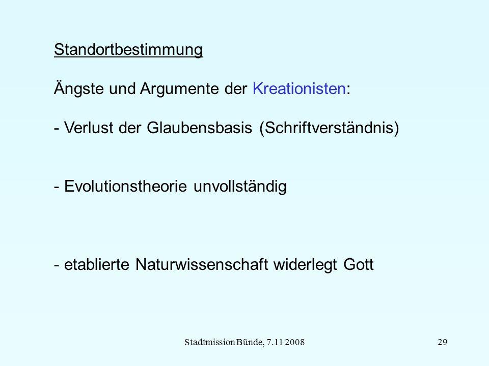 Stadtmission Bünde, 7.11 200829 Standortbestimmung Ängste und Argumente der Kreationisten: - Verlust der Glaubensbasis (Schriftverständnis) - Evolutio