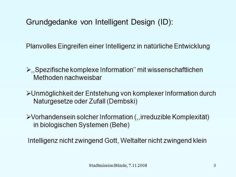 Stadtmission Bünde, 7.11 20083 Grundgedanke von Intelligent Design (ID): Planvolles Eingreifen einer Intelligenz in natürliche Entwicklung ,,Spezifis