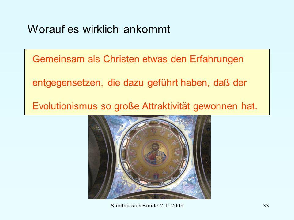 Stadtmission Bünde, 7.11 200833 Worauf es wirklich ankommt Gemeinsam als Christen etwas den Erfahrungen entgegensetzen, die dazu geführt haben, daß de