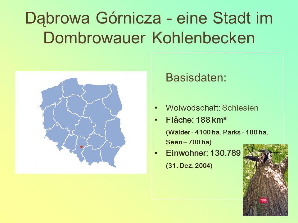 Dąbrowa Górnicza - eine Stadt im Dombrowauer Kohlenbecken Basisdaten: Woiwodschaft: Schlesien Fläche: 188 km² (Wälder - 4100 ha, Parks - 180 ha, Seen – 700 ha) Einwohner: 130.789 (31.