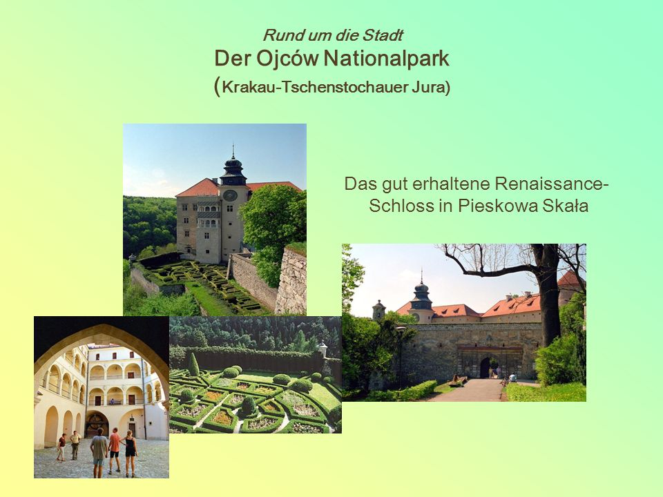 Rund um die Stadt Der Ojców Nationalpark ( Krakau-Tschenstochauer Jura) Das gut erhaltene Renaissance- Schloss in Pieskowa Skała