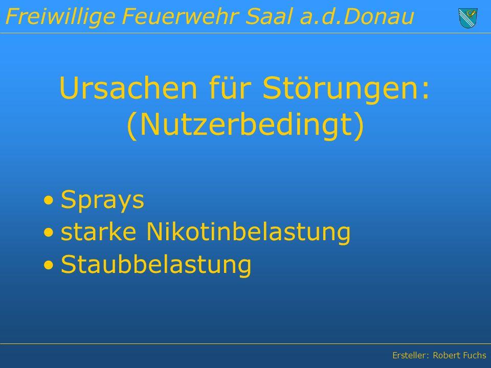 Freiwillige Feuerwehr Saal a.d.Donau Ersteller: Robert Fuchs Ursachen für Störungen: (Nutzerbedingt) Sprays starke Nikotinbelastung Staubbelastung