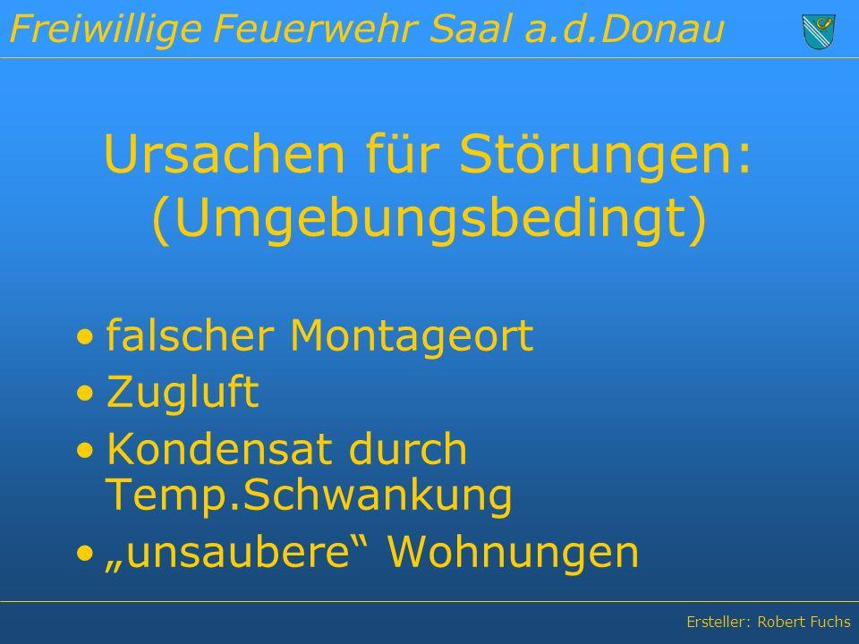 """Freiwillige Feuerwehr Saal a.d.Donau Ersteller: Robert Fuchs Ursachen für Störungen: (Umgebungsbedingt) falscher Montageort Zugluft Kondensat durch Temp.Schwankung """"unsaubere Wohnungen"""