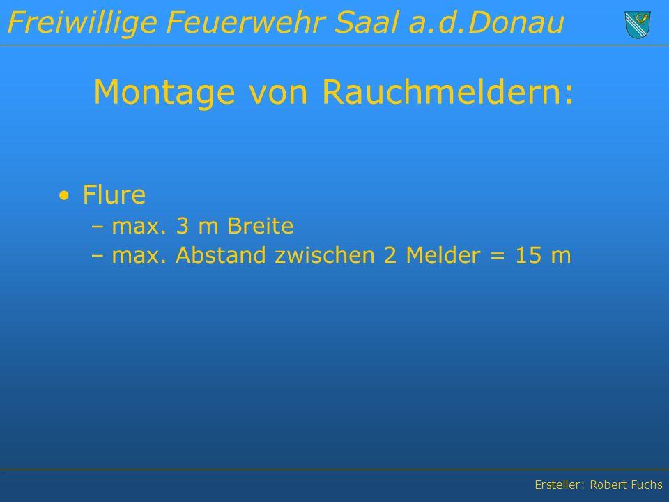Freiwillige Feuerwehr Saal a.d.Donau Ersteller: Robert Fuchs Montage von Rauchmeldern: Flure –max.