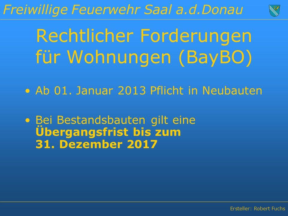 Freiwillige Feuerwehr Saal a.d.Donau Ersteller: Robert Fuchs Rechtlicher Forderungen für Wohnungen (BayBO) Ab 01.