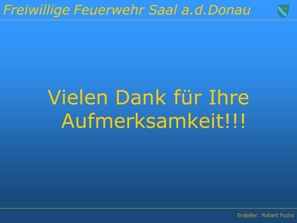 Freiwillige Feuerwehr Saal a.d.Donau Ersteller: Robert Fuchs Vielen Dank für Ihre Aufmerksamkeit!!!