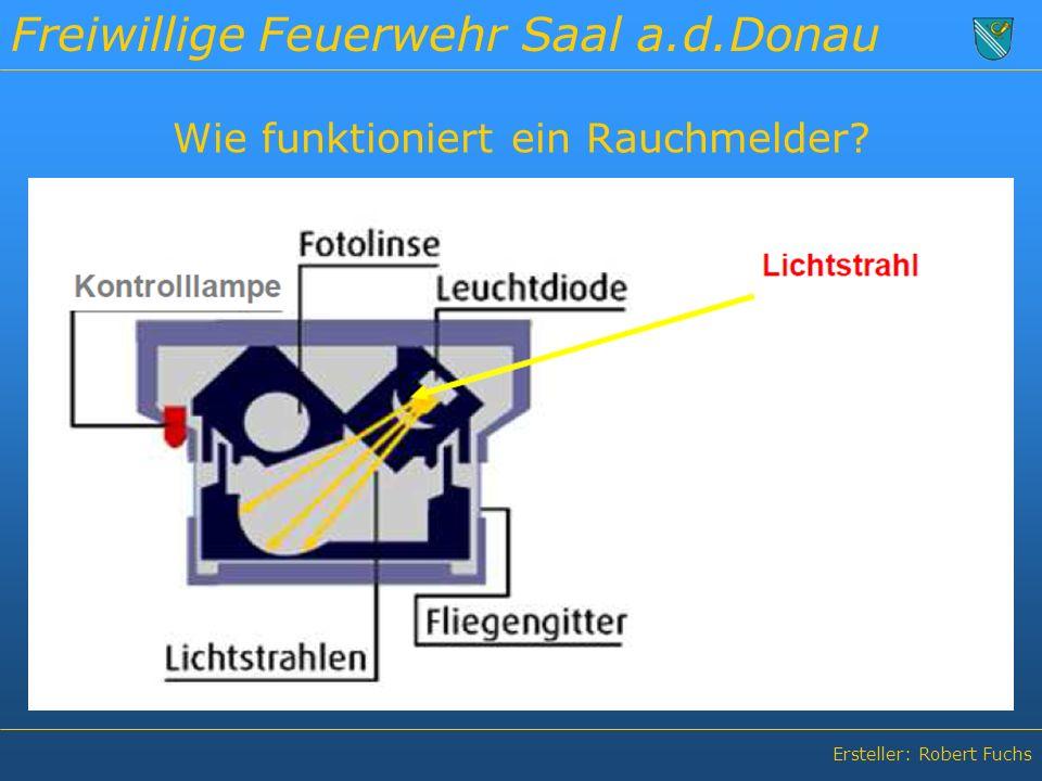 Freiwillige Feuerwehr Saal a.d.Donau Ersteller: Robert Fuchs Wie funktioniert ein Rauchmelder