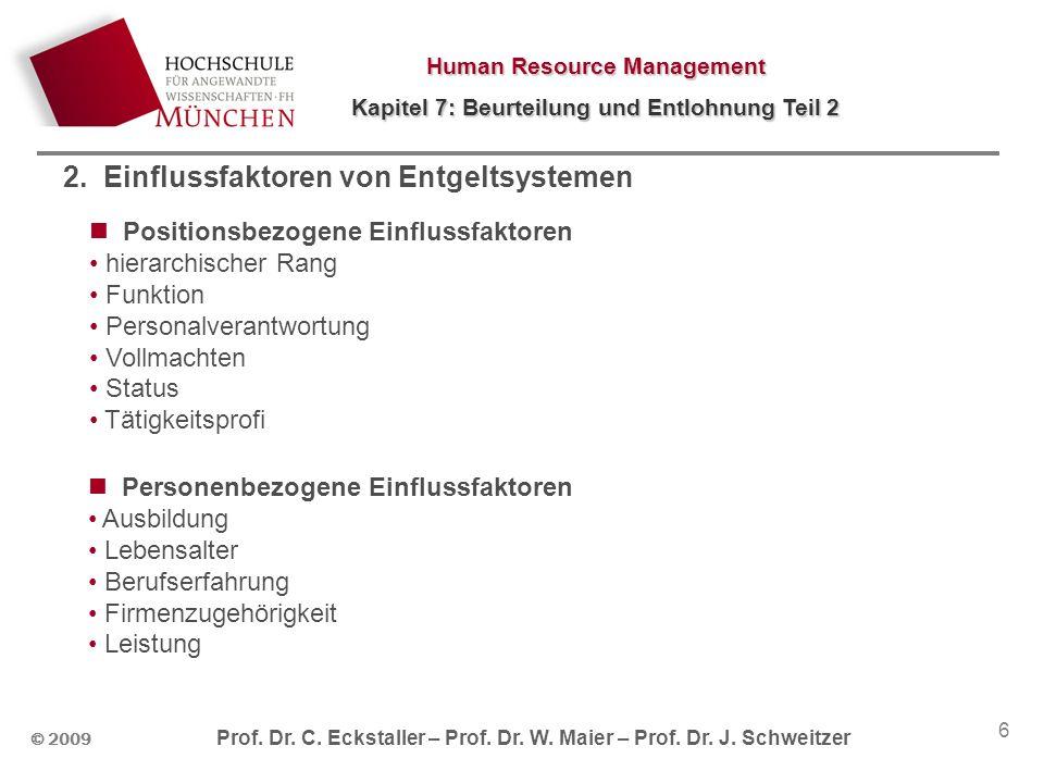 Human Resource Management Kapitel 7: Beurteilung und Entlohnung Teil 2 © 2009 Prof. Dr. C. Eckstaller – Prof. Dr. W. Maier – Prof. Dr. J. Schweitzer 6