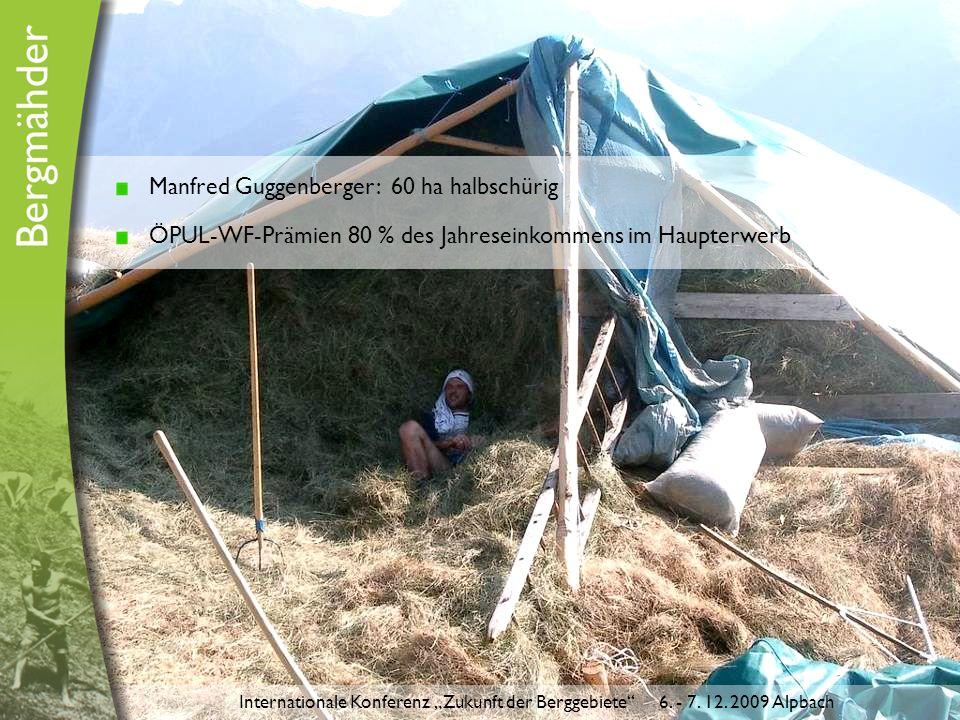 """Manfred Guggenberger: 60 ha halbschürig ÖPUL-WF-Prämien 80 % des Jahreseinkommens im Haupterwerb Internationale Konferenz """"Zukunft der Berggebiete 6."""