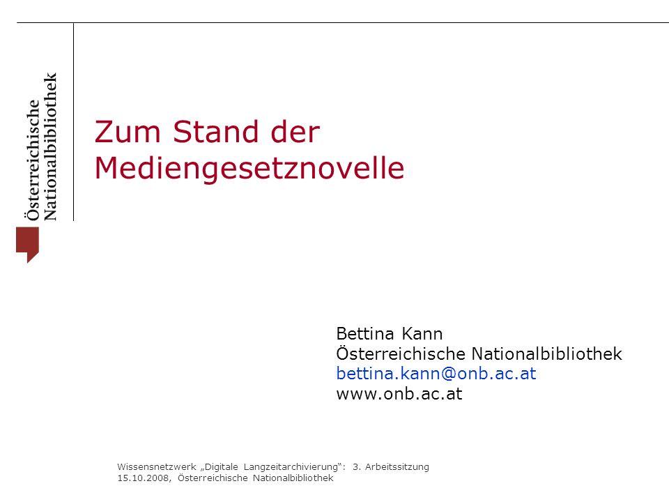 """Wissensnetzwerk """"Digitale Langzeitarchivierung"""": 3. Arbeitssitzung 15.10.2008, Österreichische Nationalbibliothek Zum Stand der Mediengesetznovelle Be"""
