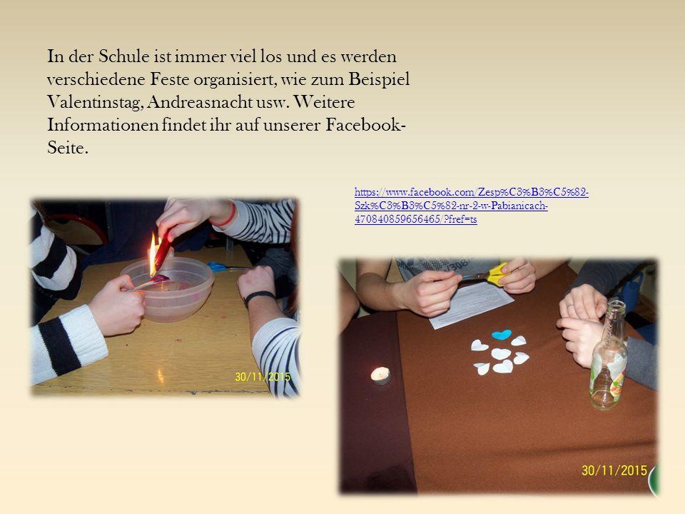 In der Schule ist immer viel los und es werden verschiedene Feste organisiert, wie zum Beispiel Valentinstag, Andreasnacht usw.