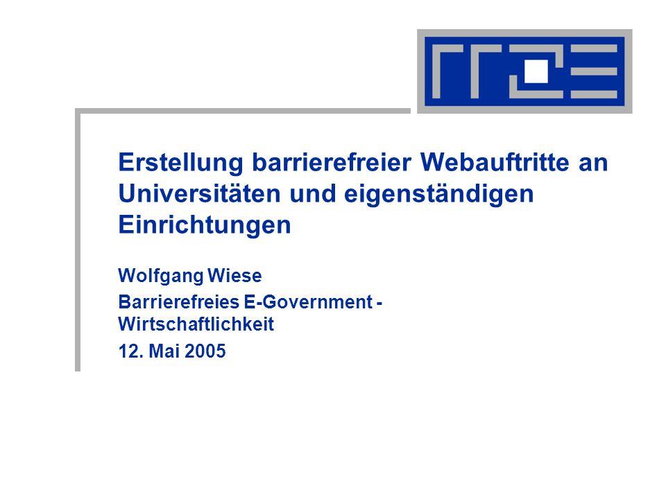 Erstellung barrierefreier Webauftritte an Universitäten und eigenständigen Einrichtungen Wolfgang Wiese Barrierefreies E-Government - Wirtschaftlichkeit 12.