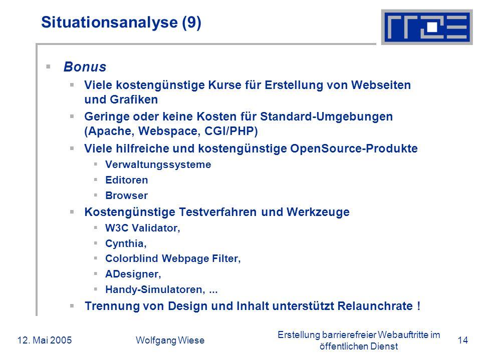 Erstellung barrierefreier Webauftritte im öffentlichen Dienst 12. Mai 2005Wolfgang Wiese14 Situationsanalyse (9)  Bonus  Viele kostengünstige Kurse