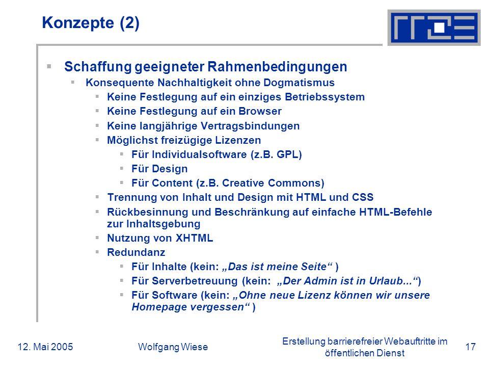 Erstellung barrierefreier Webauftritte im öffentlichen Dienst 12. Mai 2005Wolfgang Wiese17 Konzepte (2)  Schaffung geeigneter Rahmenbedingungen  Kon