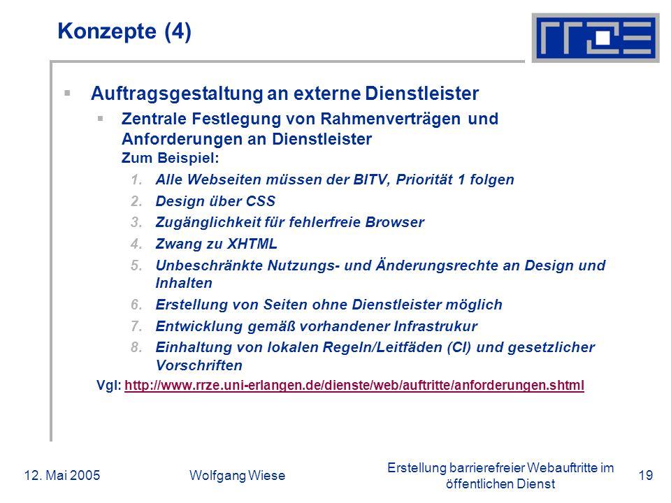 Erstellung barrierefreier Webauftritte im öffentlichen Dienst 12. Mai 2005Wolfgang Wiese19 Konzepte (4)  Auftragsgestaltung an externe Dienstleister