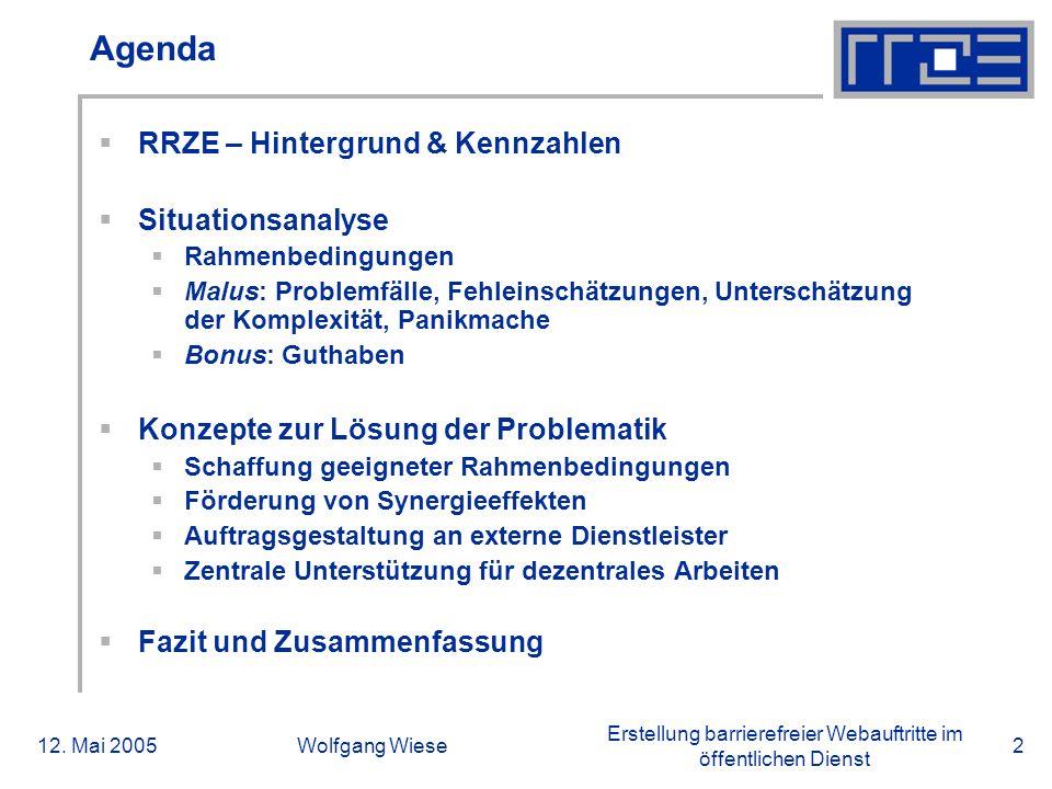 Erstellung barrierefreier Webauftritte im öffentlichen Dienst 12. Mai 2005Wolfgang Wiese2 Agenda  RRZE – Hintergrund & Kennzahlen  Situationsanalyse