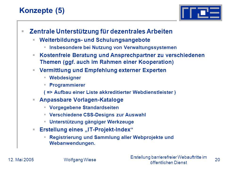 Erstellung barrierefreier Webauftritte im öffentlichen Dienst 12. Mai 2005Wolfgang Wiese20 Konzepte (5)  Zentrale Unterstützung für dezentrales Arbei