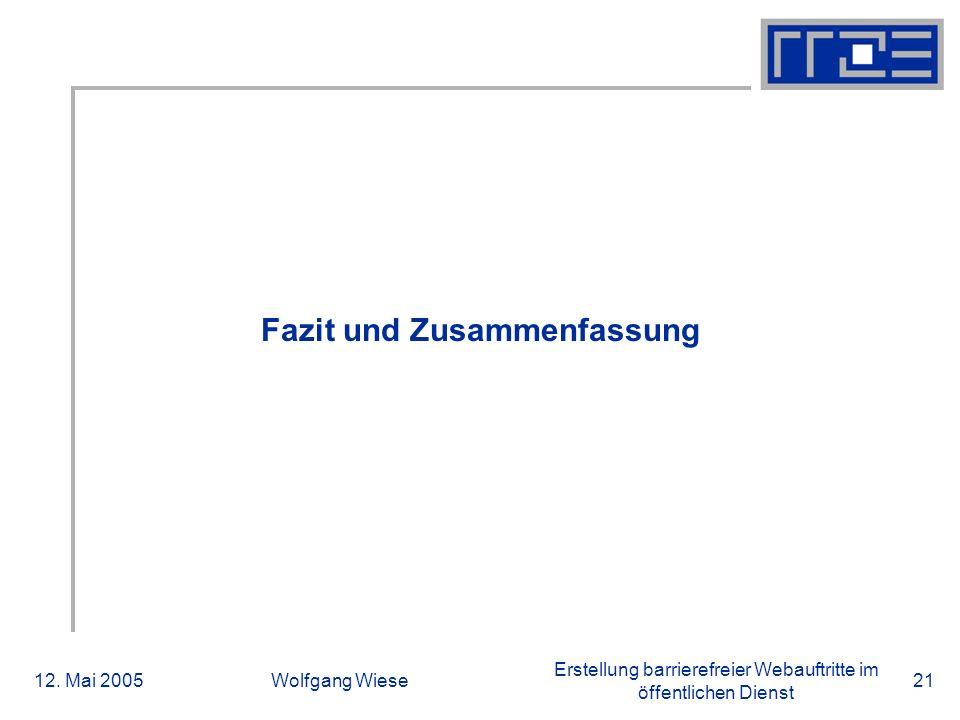 Erstellung barrierefreier Webauftritte im öffentlichen Dienst 12. Mai 2005Wolfgang Wiese21 Fazit und Zusammenfassung