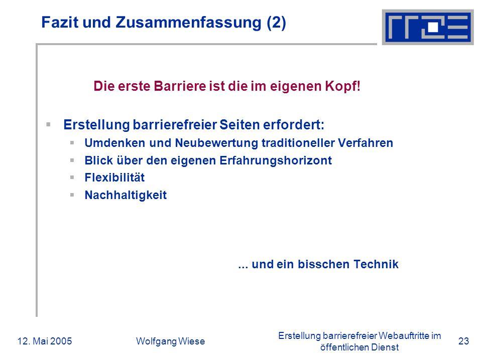 Erstellung barrierefreier Webauftritte im öffentlichen Dienst 12. Mai 2005Wolfgang Wiese23 Fazit und Zusammenfassung (2) Die erste Barriere ist die im