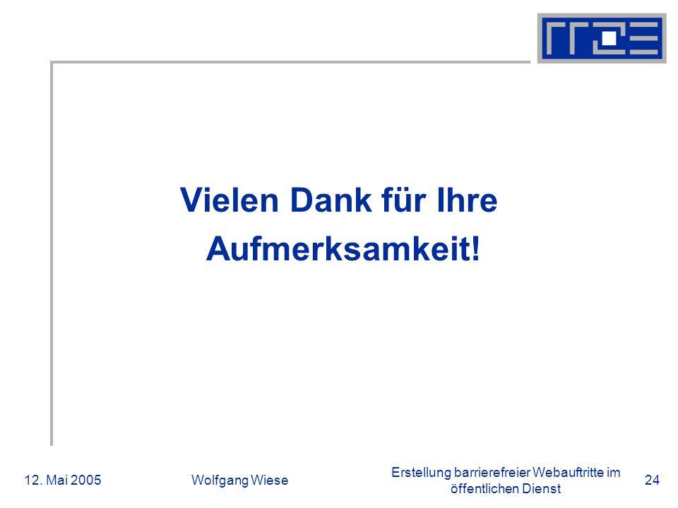 Erstellung barrierefreier Webauftritte im öffentlichen Dienst 12. Mai 2005Wolfgang Wiese24 Vielen Dank für Ihre Aufmerksamkeit! Danke!