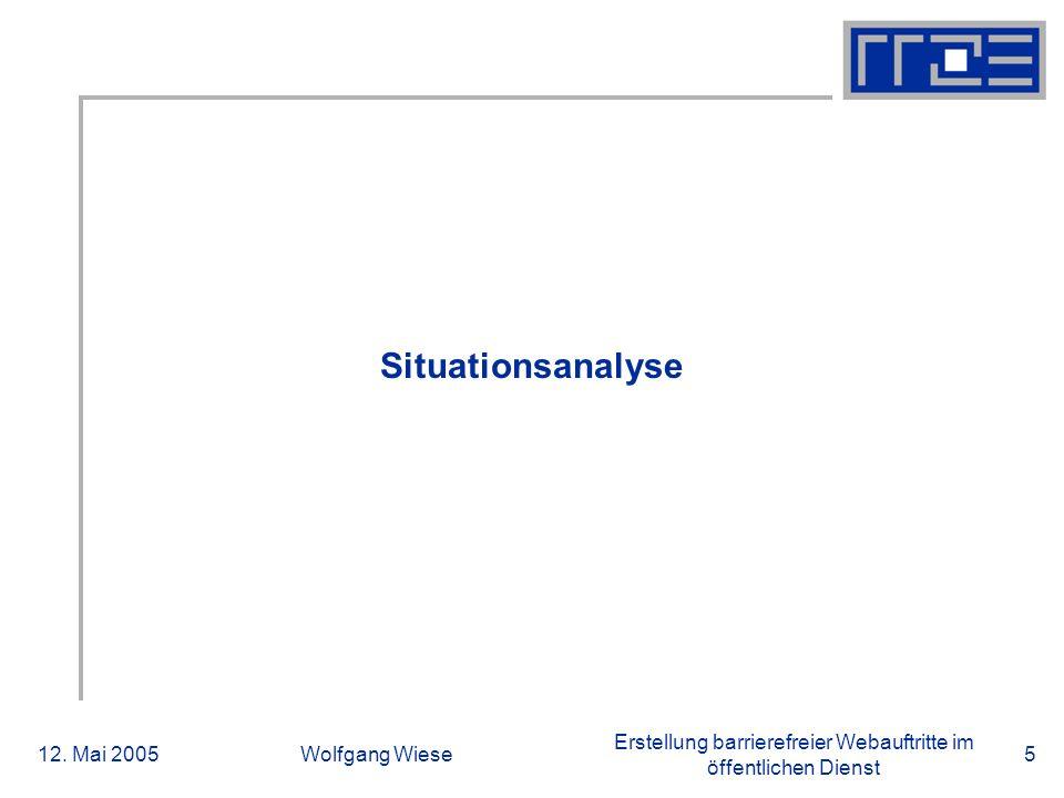 Erstellung barrierefreier Webauftritte im öffentlichen Dienst 12. Mai 2005Wolfgang Wiese5 Situationsanalyse