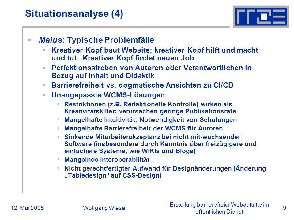 Erstellung barrierefreier Webauftritte im öffentlichen Dienst 12. Mai 2005Wolfgang Wiese9 Situationsanalyse (4)  Malus: Typische Problemfälle  Kreat