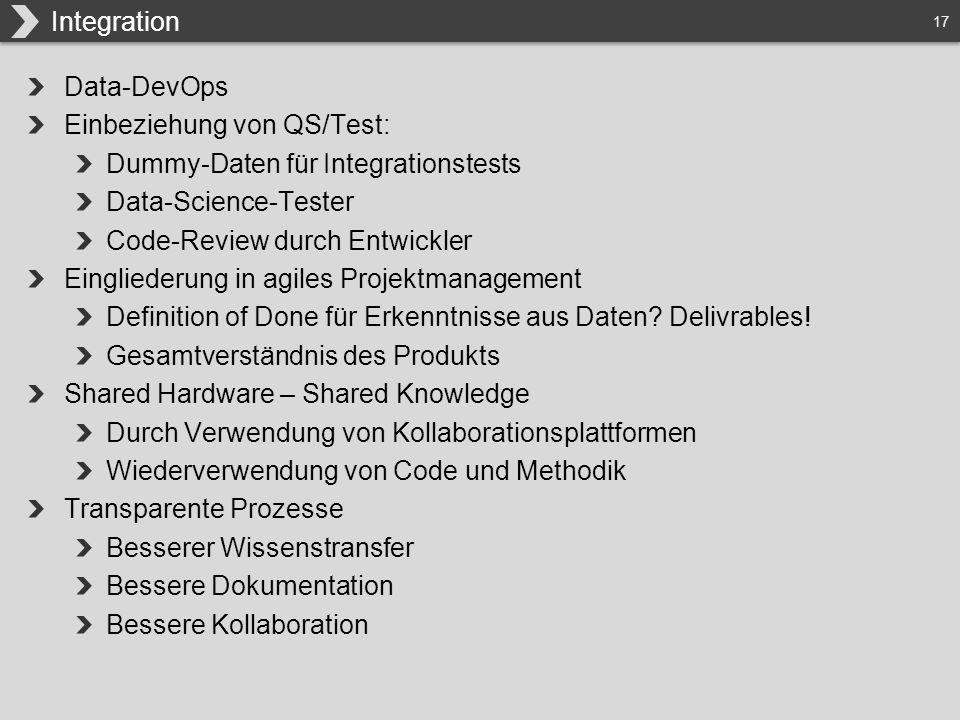 17 Data-DevOps Einbeziehung von QS/Test: Dummy-Daten für Integrationstests Data-Science-Tester Code-Review durch Entwickler Eingliederung in agiles Pr