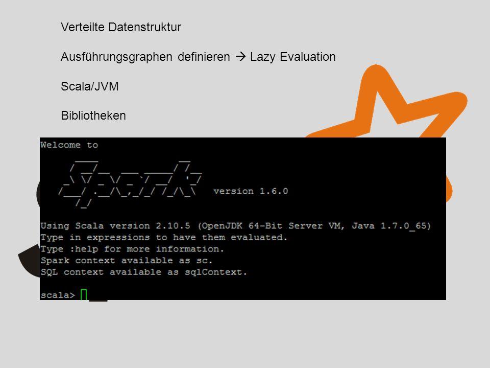 Verteilte Datenstruktur Ausführungsgraphen definieren  Lazy Evaluation Scala/JVM Bibliotheken