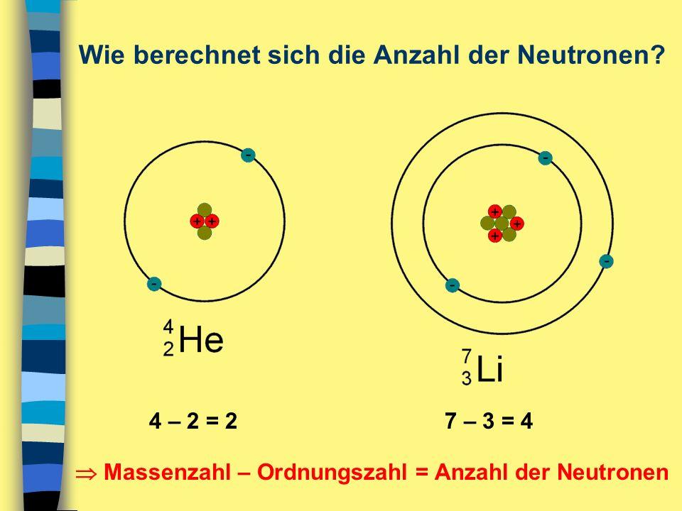 4 – 2 = 27 – 3 = 4  Massenzahl – Ordnungszahl = Anzahl der Neutronen