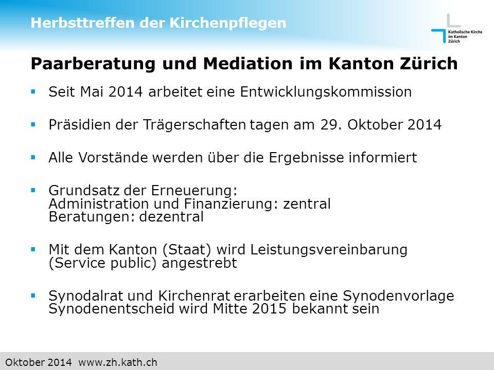 Oktober 2014 www.zh.kath.ch Paarberatung und Mediation im Kanton Zürich  Seit Mai 2014 arbeitet eine Entwicklungskommission  Präsidien der Trägerschaften tagen am 29.