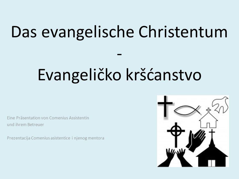 Das evangelische Christentum - Evangeličko kršćanstvo Eine Präsentation von Comenius Assistentin und ihrem Betreuer Prezentacija Comenius asistentice i njenog mentora