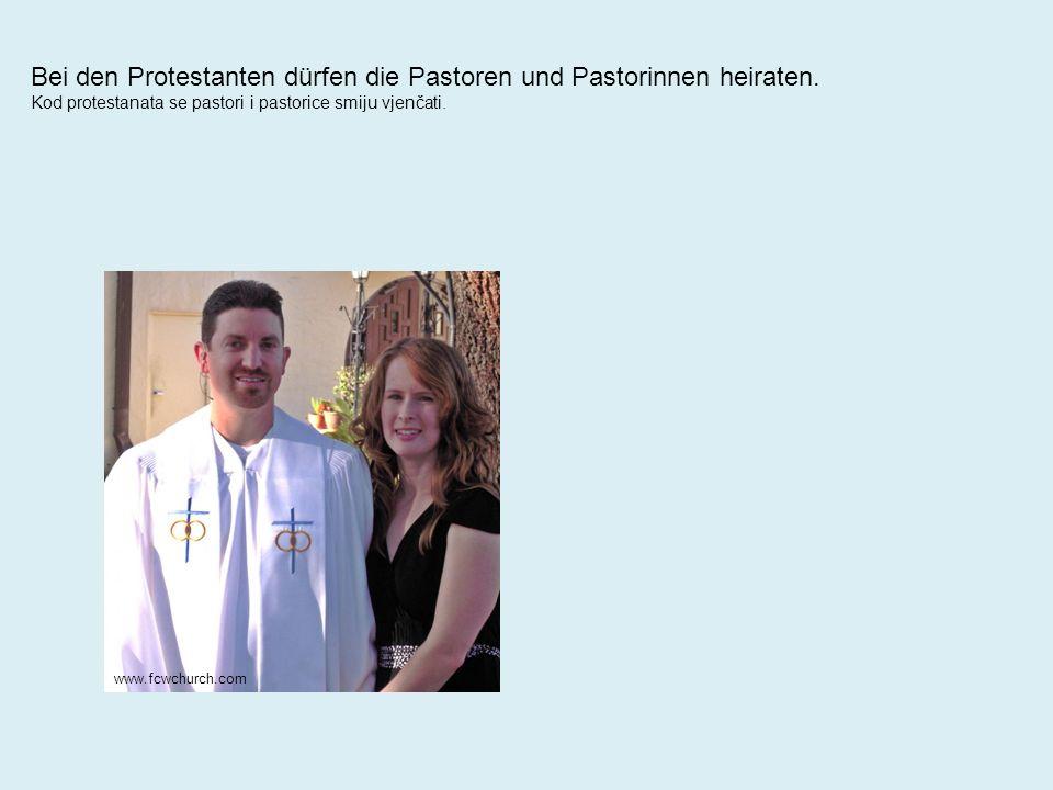 Bei den Protestanten dürfen die Pastoren und Pastorinnen heiraten.