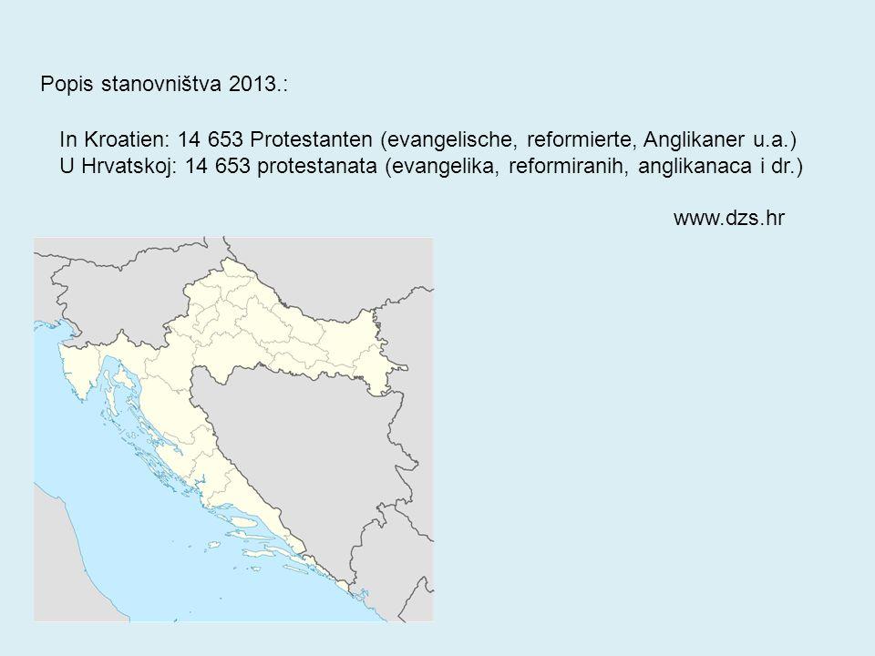 In Kroatien: 14 653 Protestanten (evangelische, reformierte, Anglikaner u.a.) U Hrvatskoj: 14 653 protestanata (evangelika, reformiranih, anglikanaca i dr.) Popis stanovništva 2013.: www.dzs.hr
