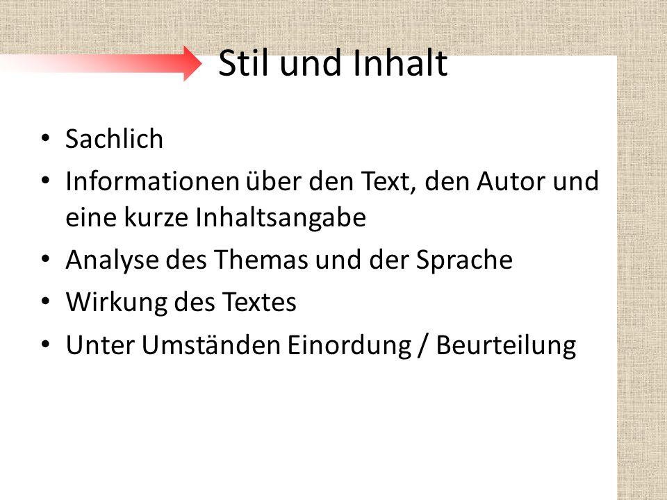 Stil und Inhalt Sachlich Informationen über den Text, den Autor und eine kurze Inhaltsangabe Analyse des Themas und der Sprache Wirkung des Textes Unt